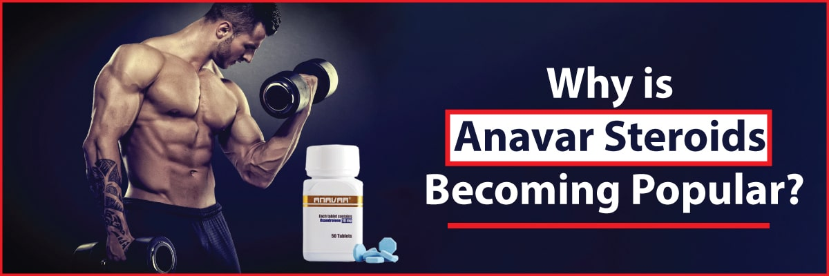 Why are Anavar steroids becoming popular?