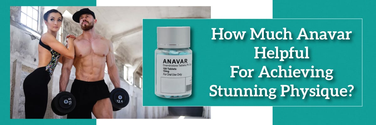 How much Anavar helpful for achieving a stunning physique?