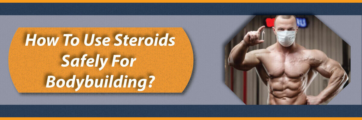 How to use steroids safely for bodybuilding: